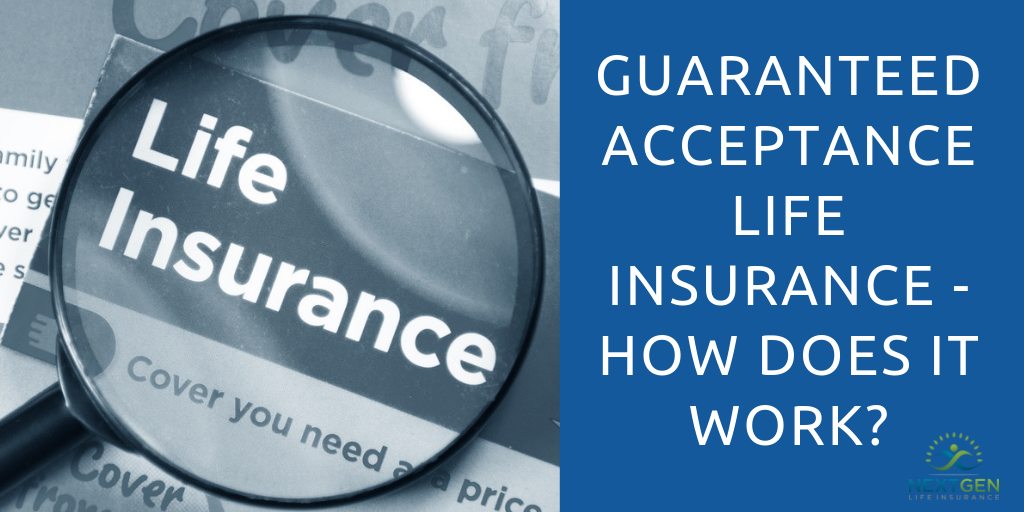 Guaranteed Acceptance Life Insurance - How Does It Work?
